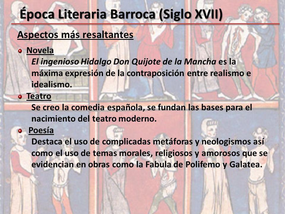 Aspectos más resaltantes Época Literaria Barroca (Siglo XVII) Novela El ingenioso Hidalgo Don Quijote de la Mancha es la máxima expresión de la contra