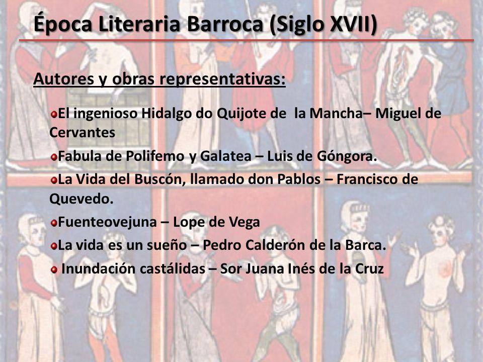 Autores y obras representativas: El ingenioso Hidalgo do Quijote de la Mancha– Miguel de Cervantes Fabula de Polifemo y Galatea – Luis de Góngora. La