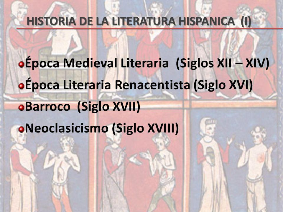 Época Medieval Literaria (Siglos XII – XIV) Época Literaria Renacentista (Siglo XVI) Barroco (Siglo XVII) Neoclasicismo (Siglo XVIII)