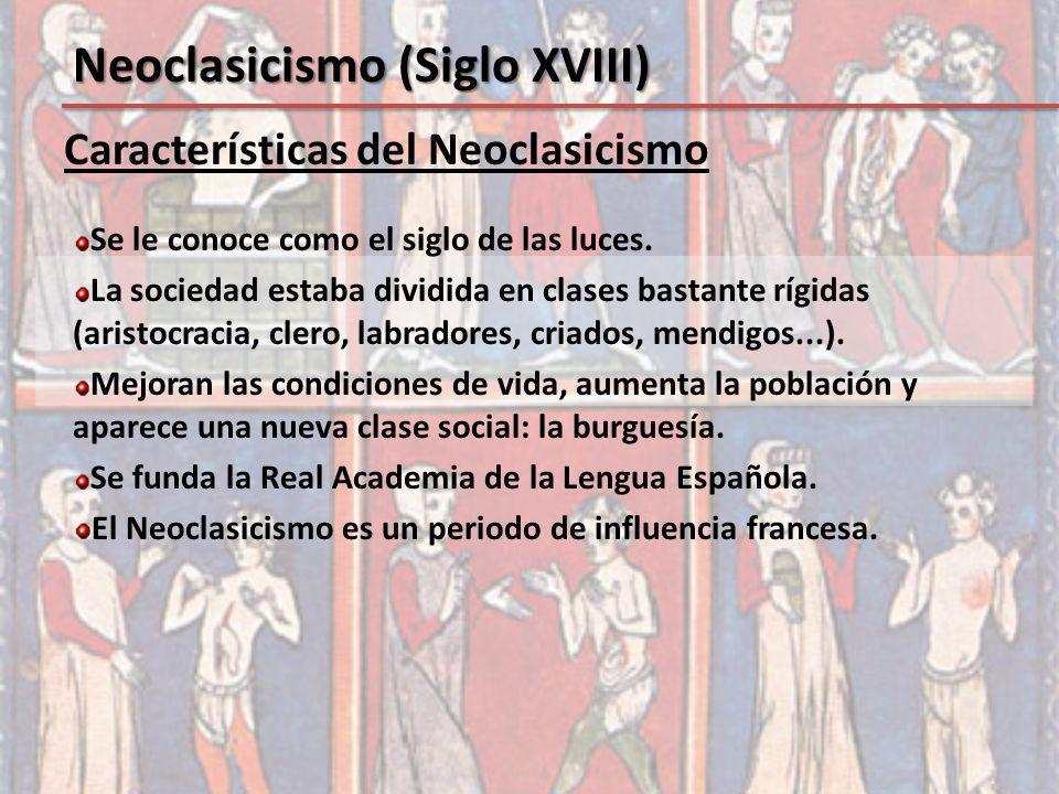 Características del Neoclasicismo Se le conoce como el siglo de las luces. La sociedad estaba dividida en clases bastante rígidas (aristocracia, clero