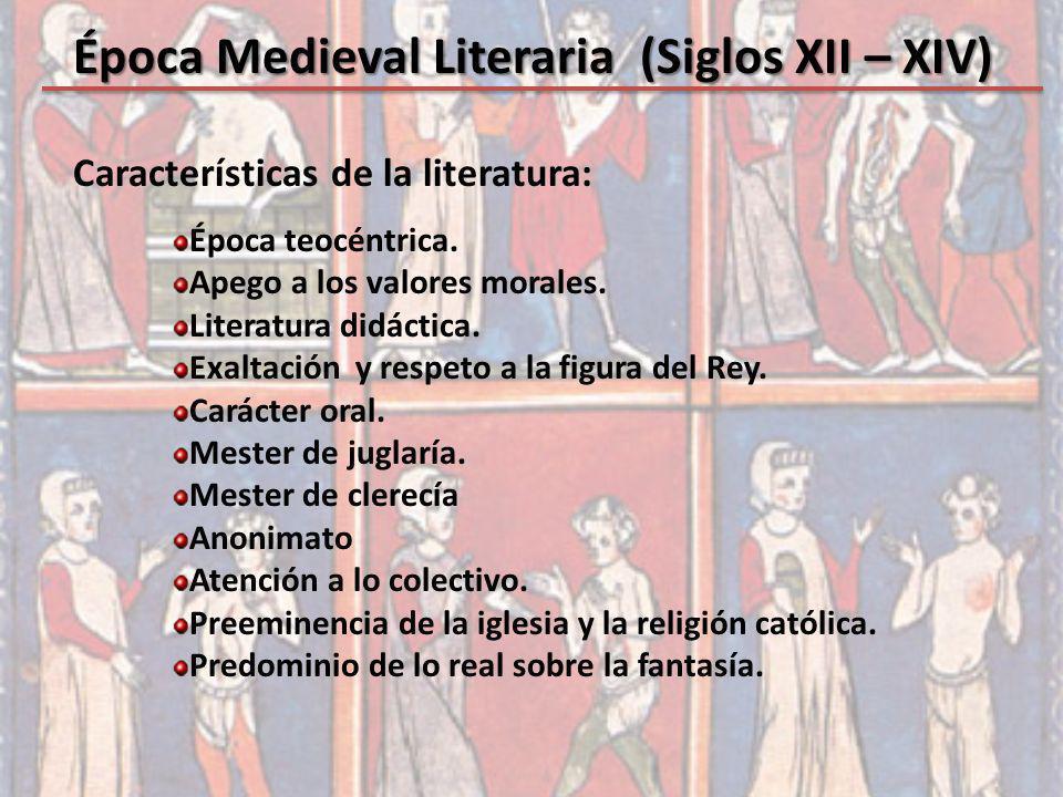 Época Medieval Literaria (Siglos XII – XIV) Características de la literatura: Época teocéntrica. Apego a los valores morales. Literatura didáctica. Ex