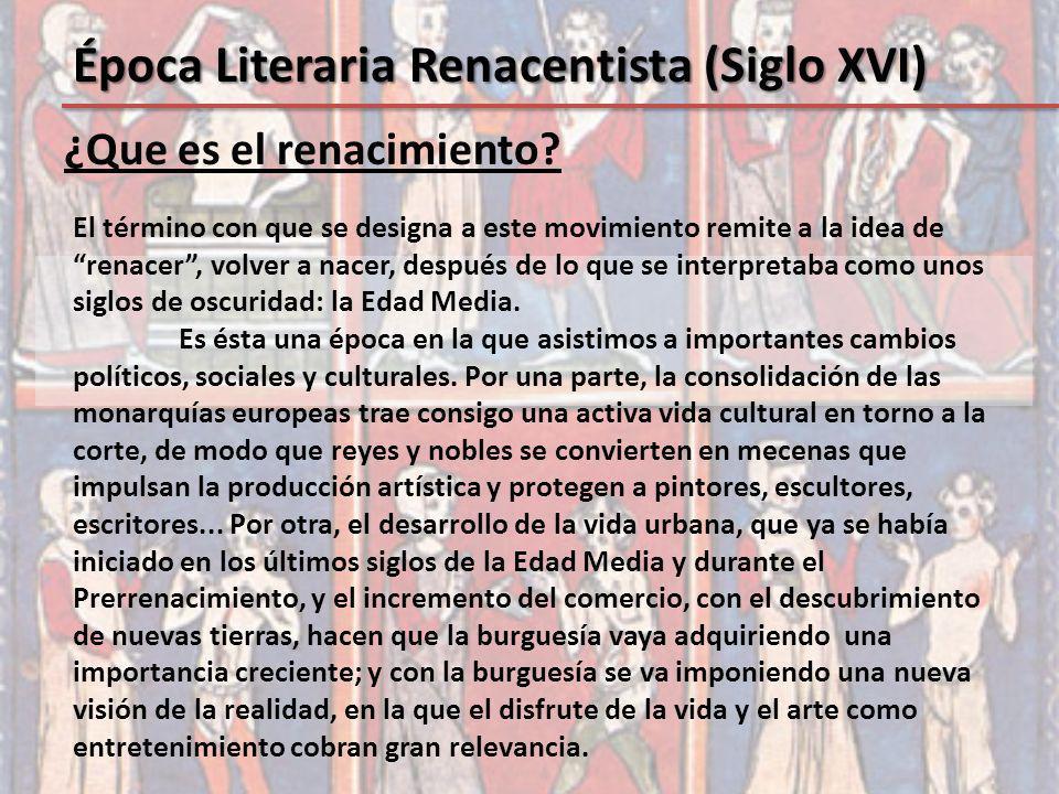 ¿Que es el renacimiento? Época Literaria Renacentista (Siglo XVI) El término con que se designa a este movimiento remite a la idea de renacer, volver