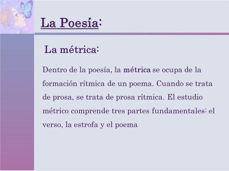 La Poesia: La Poesía: Dentro de la poesía, la métrica se ocupa de la formación rítmica de un poema. Cuando se trata de prosa, se trata de prosa rítmic