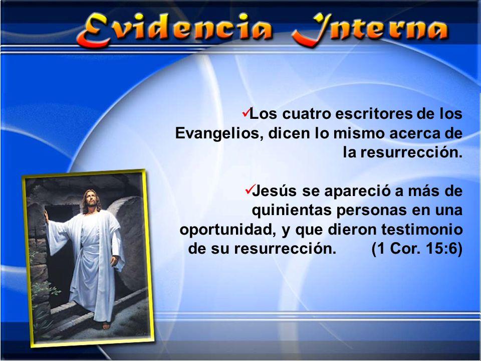 Los cuatro escritores de los Evangelios, dicen lo mismo acerca de la resurrección. Jesús se apareció a más de quinientas personas en una oportunidad,