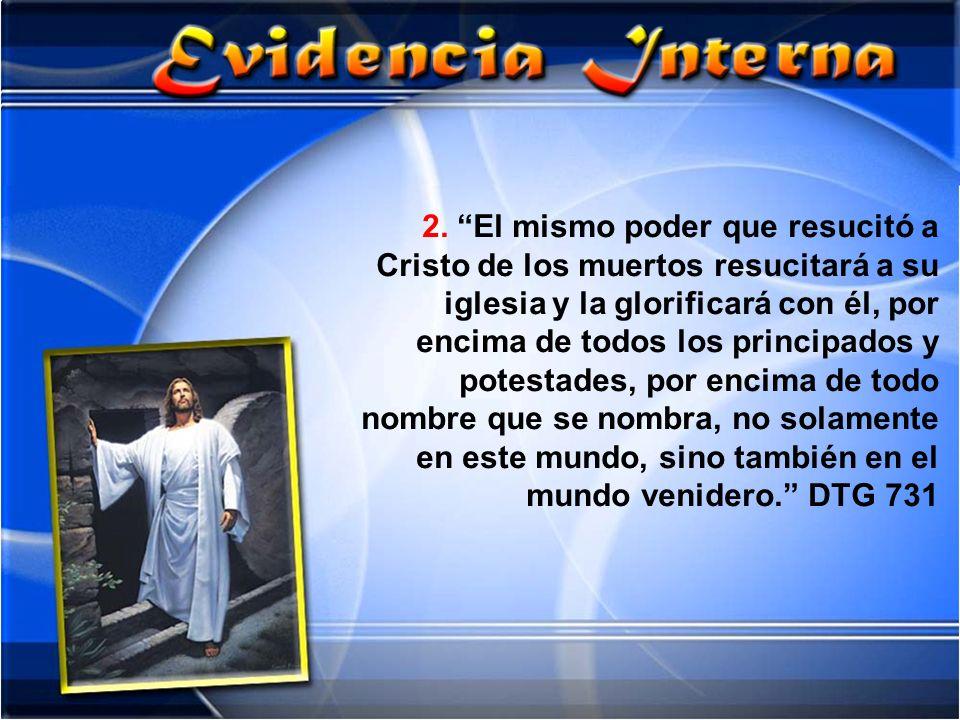2. El mismo poder que resucitó a Cristo de los muertos resucitará a su iglesia y la glorificará con él, por encima de todos los principados y potestad