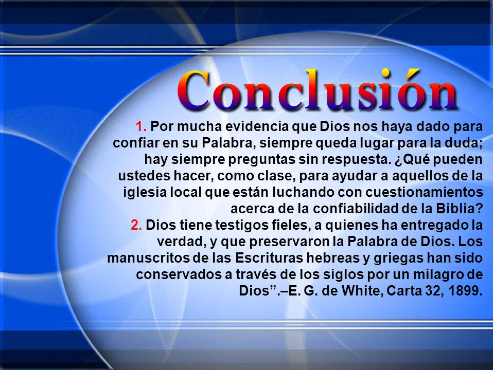 1. Por mucha evidencia que Dios nos haya dado para confiar en su Palabra, siempre queda lugar para la duda; hay siempre preguntas sin respuesta. ¿Qué