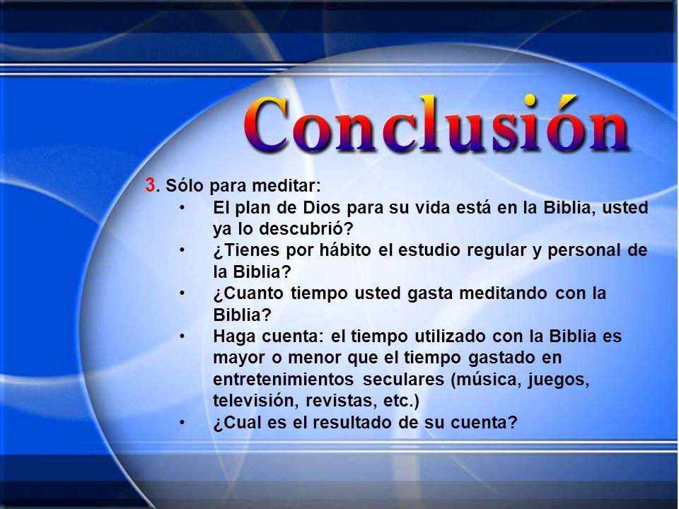 3. Sólo para meditar: El plan de Dios para su vida está en la Biblia, usted ya lo descubrió? ¿Tienes por hábito el estudio regular y personal de la Bi