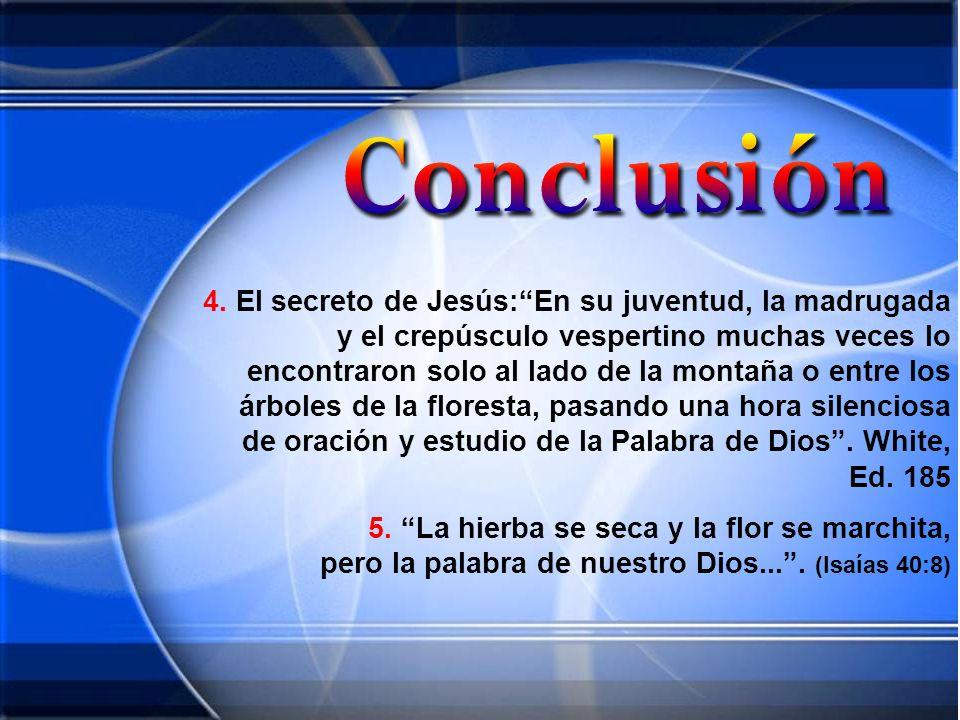 4. El secreto de Jesús:En su juventud, la madrugada y el crepúsculo vespertino muchas veces lo encontraron solo al lado de la montaña o entre los árbo