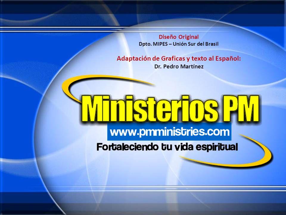 Diseño Original Dpto. MIPES – Unión Sur del Brasil Adaptación de Graficas y texto al Español: Dr. Pedro Martínez