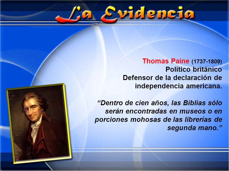 Thomas Paine (1737-1809) Político británico Defensor de la declaración de independencia americana. Dentro de cien años, las Biblias sólo serán encontr