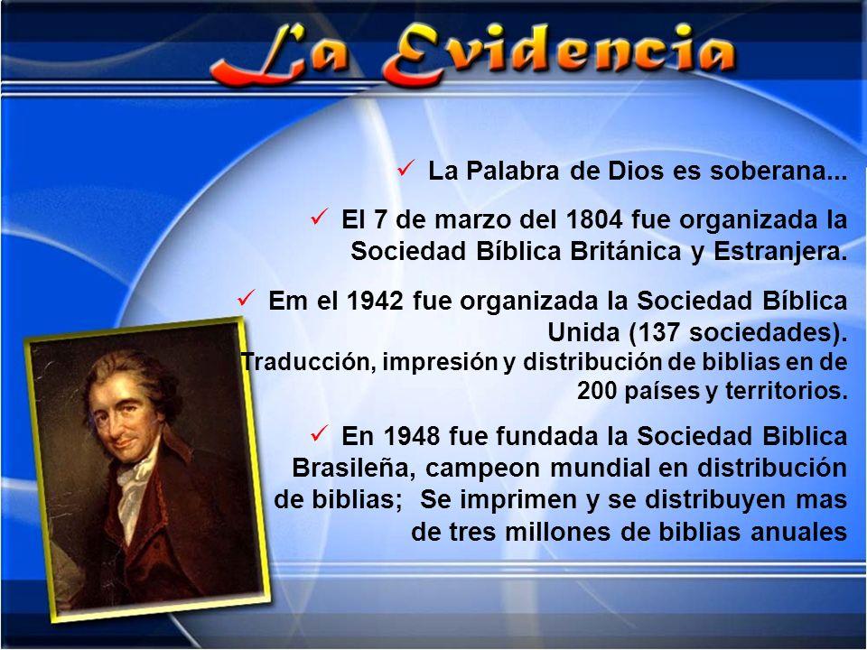 La Palabra de Dios es soberana... El 7 de marzo del 1804 fue organizada la Sociedad Bíblica Británica y Estranjera. Em el 1942 fue organizada la Socie