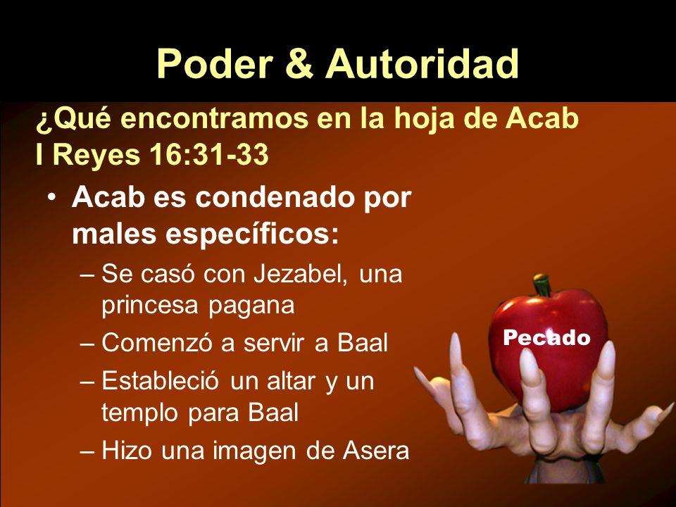 ¿Qué encontramos en la hoja de Acab I Reyes 16:31-33 Pecado Poder & Autoridad Acab es condenado por males específicos: –Se casó con Jezabel, una princ