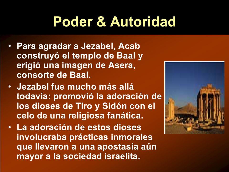Poder & Autoridad Para agradar a Jezabel, Acab construyó el templo de Baal y erigió una imagen de Asera, consorte de Baal. Jezabel fue mucho más allá