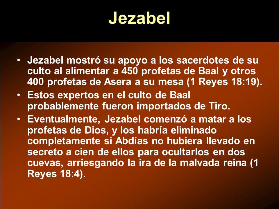 Jezabel mostró su apoyo a los sacerdotes de su culto al alimentar a 450 profetas de Baal y otros 400 profetas de Asera a su mesa (1 Reyes 18:19). Esto