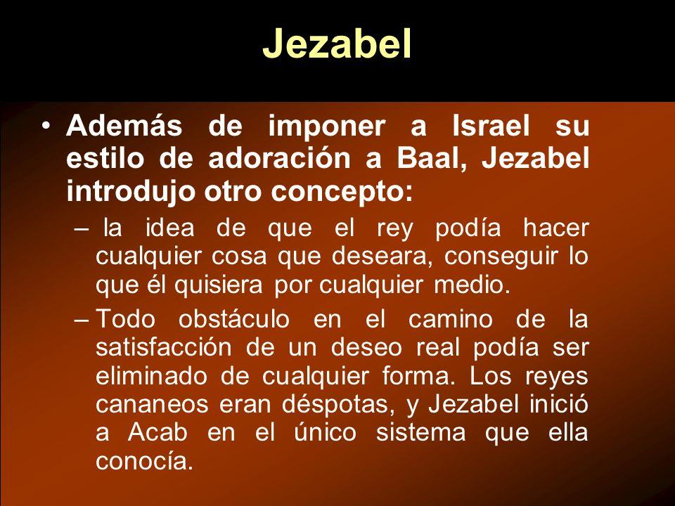 Además de imponer a Israel su estilo de adoración a Baal, Jezabel introdujo otro concepto: – la idea de que el rey podía hacer cualquier cosa que dese