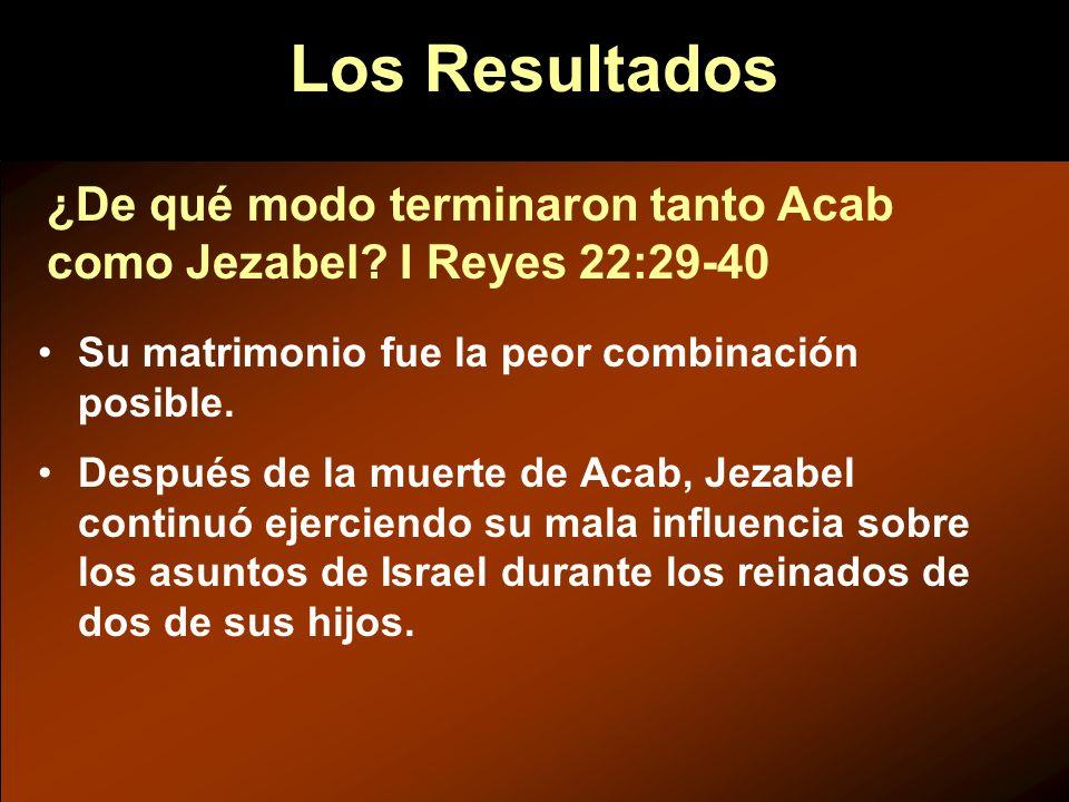 Su matrimonio fue la peor combinación posible. Después de la muerte de Acab, Jezabel continuó ejerciendo su mala influencia sobre los asuntos de Israe