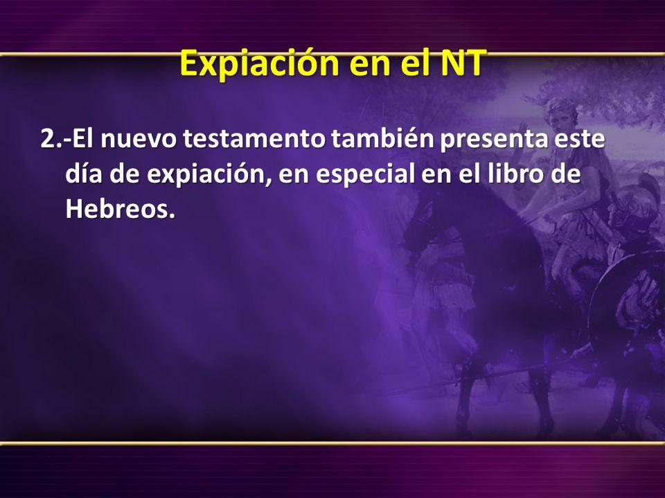 Expiación en el NT 2.-El nuevo testamento también presenta este día de expiación, en especial en el libro de Hebreos.