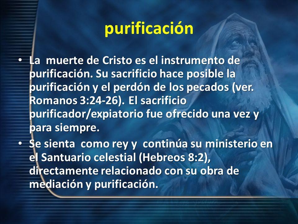 purificación La muerte de Cristo es el instrumento de purificación. Su sacrificio hace posible la purificación y el perdón de los pecados (ver. Romano