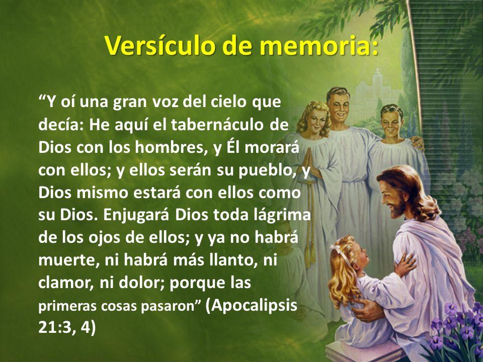 Versículo de memoria: Y oí una gran voz del cielo que decía: He aquí el tabernáculo de Dios con los hombres, y Él morará con ellos; y ellos serán su p
