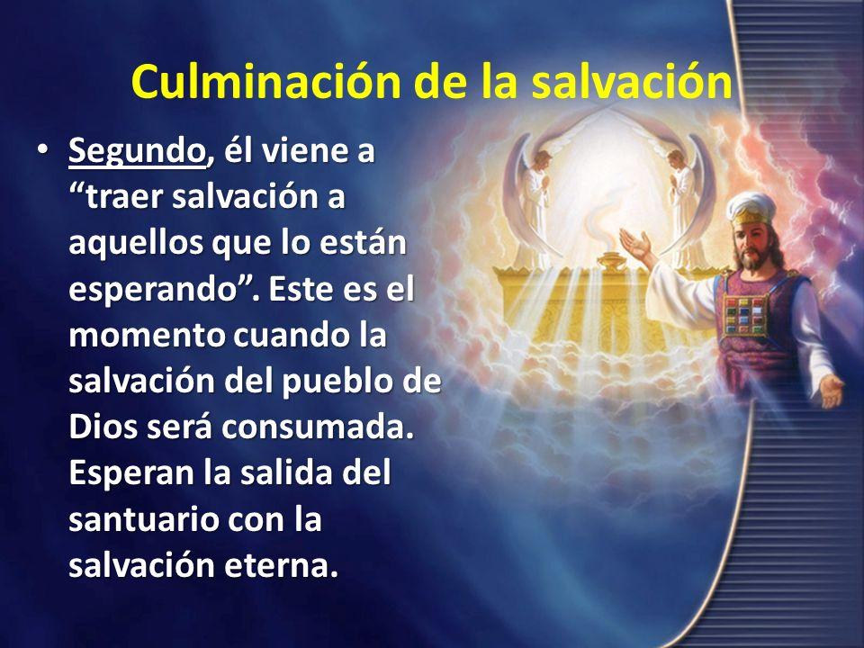 Culminación de la salvación Segundo, él viene a traer salvación a aquellos que lo están esperando. Este es el momento cuando la salvación del pueblo d