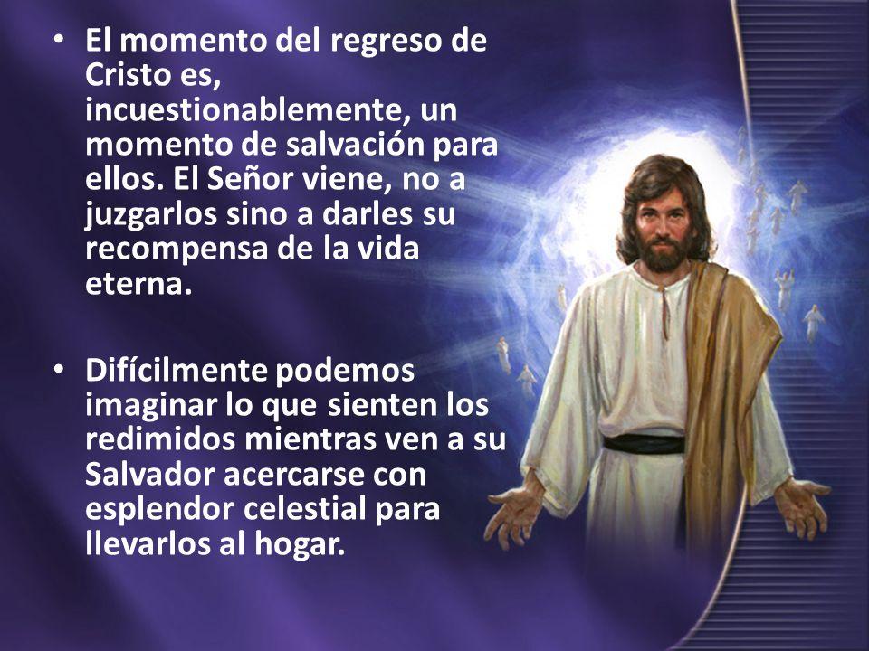 El momento del regreso de Cristo es, incuestionablemente, un momento de salvación para ellos. El Señor viene, no a juzgarlos sino a darles su recompen