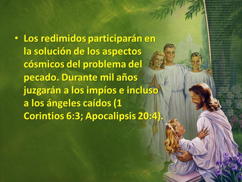 Los redimidos participarán en la solución de los aspectos cósmicos del problema del pecado. Durante mil años juzgarán a los impíos e incluso a los áng