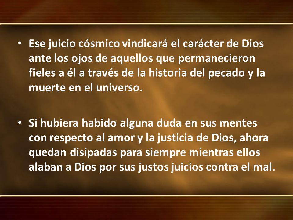 Ese juicio cósmico vindicará el carácter de Dios ante los ojos de aquellos que permanecieron fieles a él a través de la historia del pecado y la muert