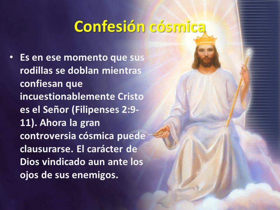 Confesión cósmica Es en ese momento que sus rodillas se doblan mientras confiesan que incuestionablemente Cristo es el Señor (Filipenses 2:9- 11). Aho