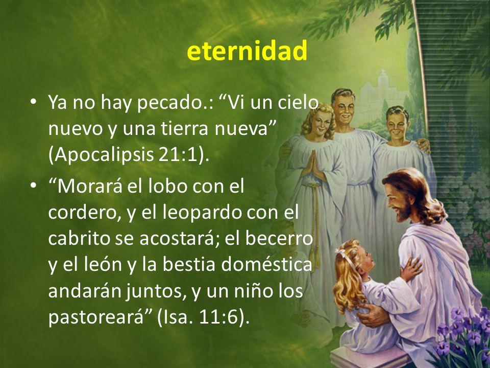eternidad Ya no hay pecado.: Vi un cielo nuevo y una tierra nueva (Apocalipsis 21:1). Morará el lobo con el cordero, y el leopardo con el cabrito se a