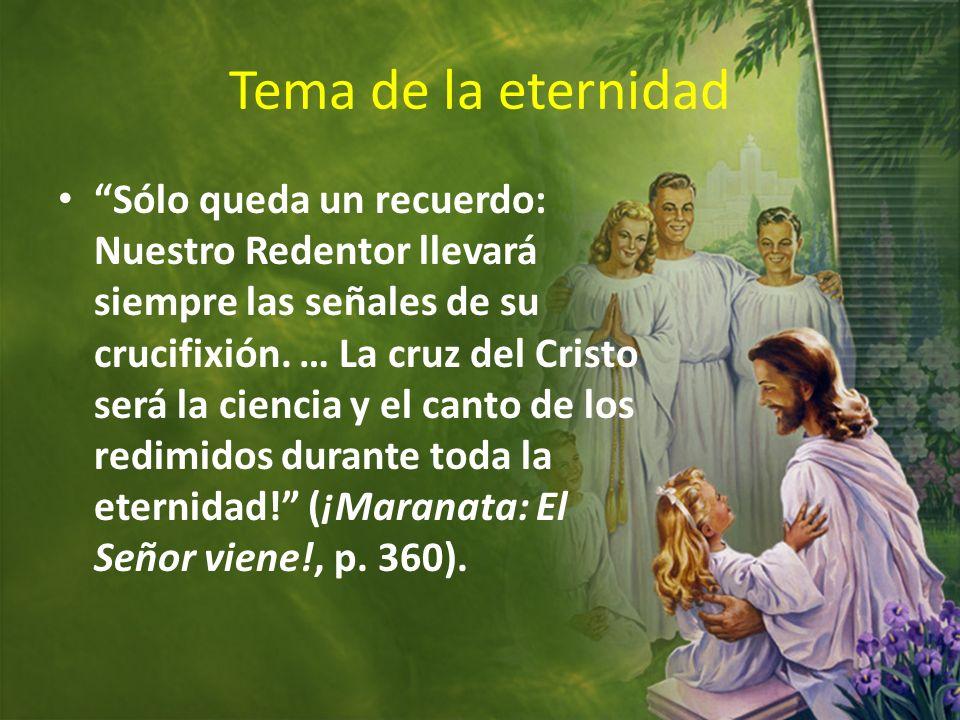 Tema de la eternidad Sólo queda un recuerdo: Nuestro Redentor llevará siempre las señales de su crucifixión. … La cruz del Cristo será la ciencia y el