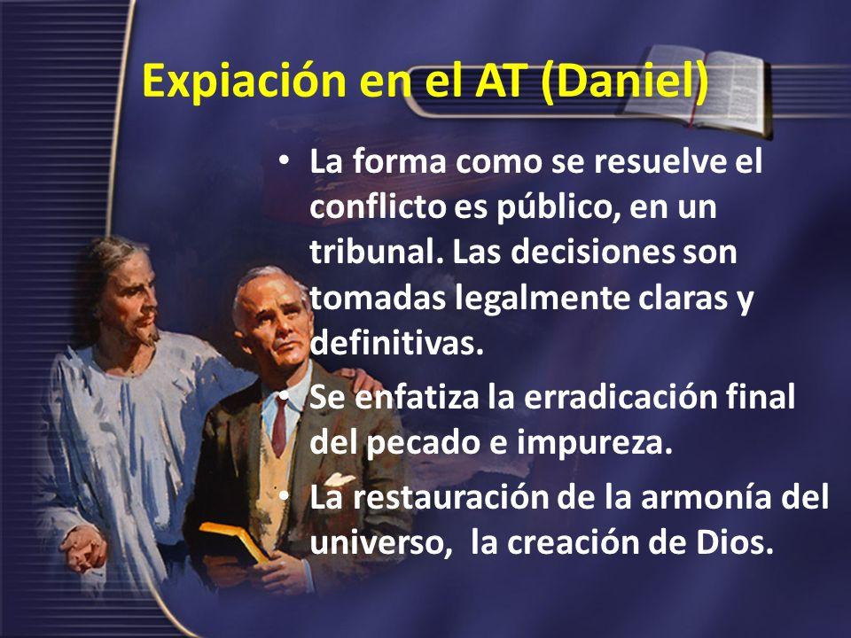 Expiación en el AT (Daniel) La forma como se resuelve el conflicto es público, en un tribunal. Las decisiones son tomadas legalmente claras y definiti