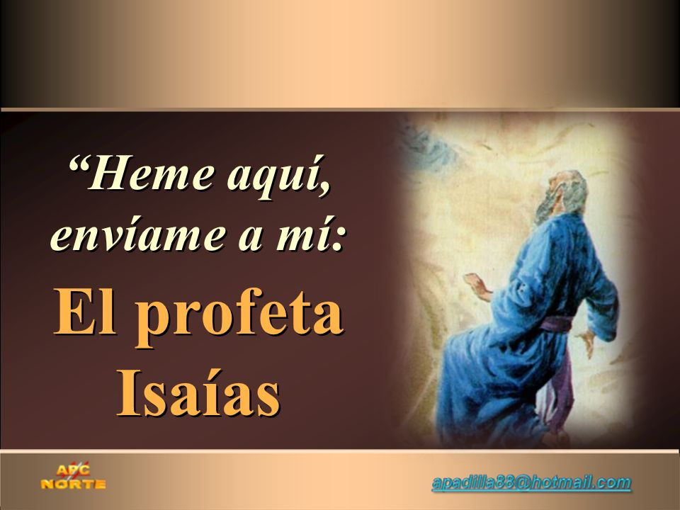 Heme aquí, envíame a mí: El profeta Isaías Heme aquí, envíame a mí: El profeta Isaías