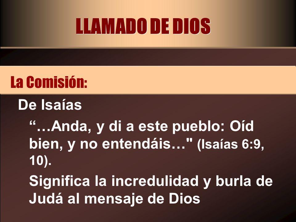 LLAMADO DE DIOS De Isaías …Anda, y di a este pueblo: Oíd bien, y no entendáis…