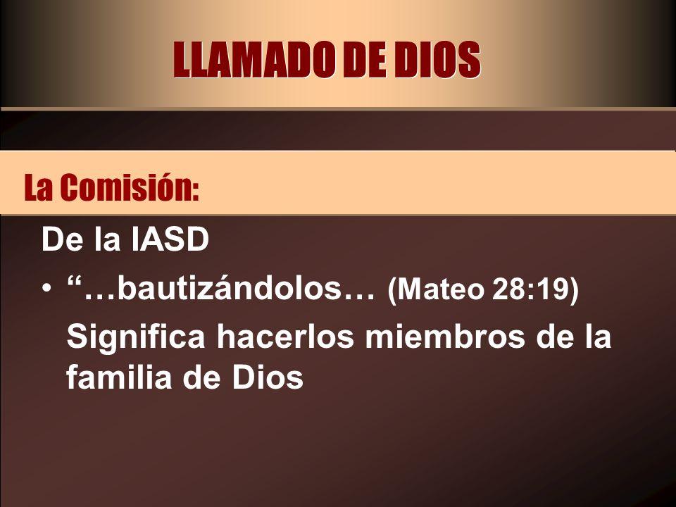 LLAMADO DE DIOS De la IASD …bautizándolos… (Mateo 28:19) Significa hacerlos miembros de la familia de Dios La Comisión: