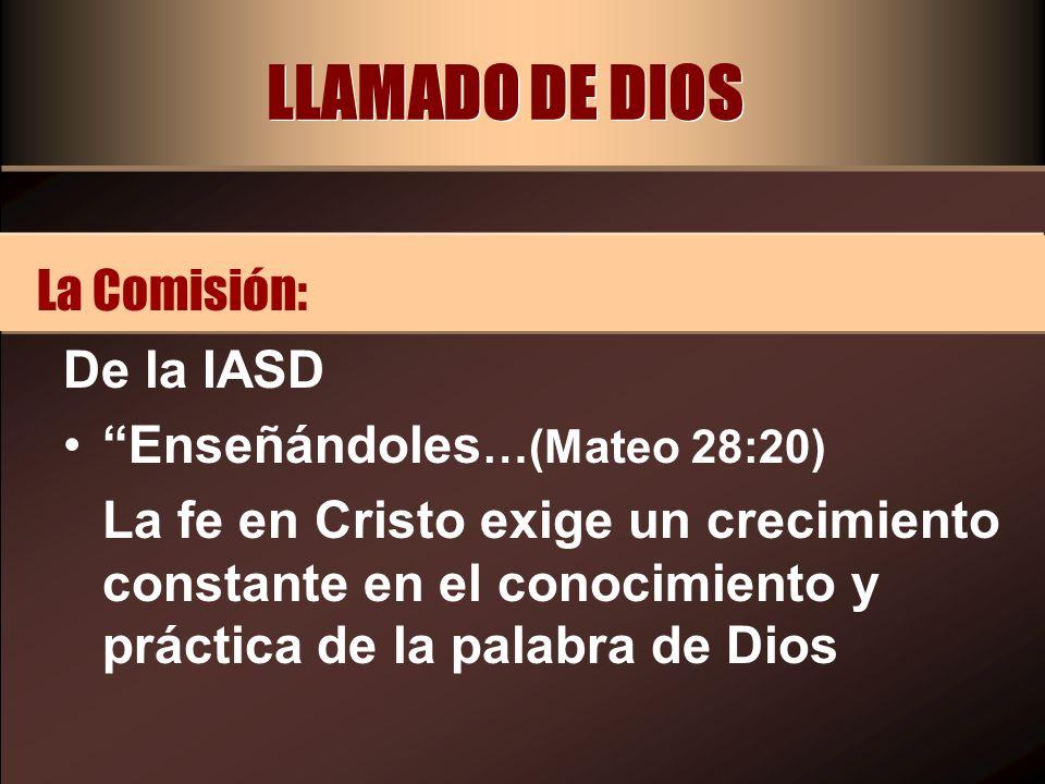 LLAMADO DE DIOS De la IASD Enseñándoles …(Mateo 28:20) La fe en Cristo exige un crecimiento constante en el conocimiento y práctica de la palabra de D
