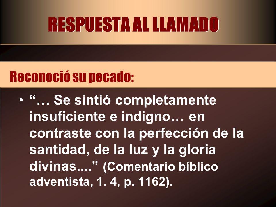 RESPUESTA AL LLAMADO … Se sintió completamente insuficiente e indigno… en contraste con la perfección de la santidad, de la luz y la gloria divinas...
