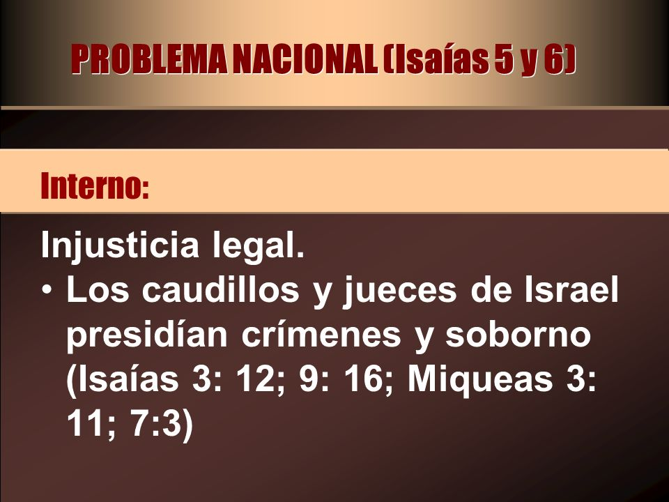 PROBLEMA NACIONAL (Isaías 5 y 6) Injusticia legal.