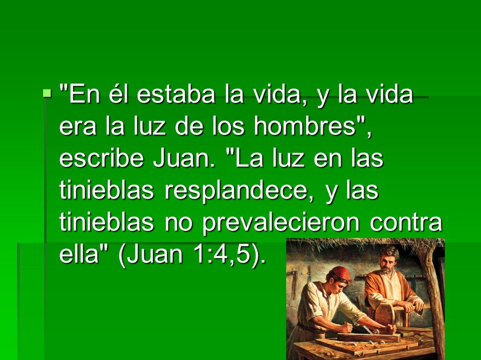 En él estaba la vida, y la vida era la luz de los hombres , escribe Juan.