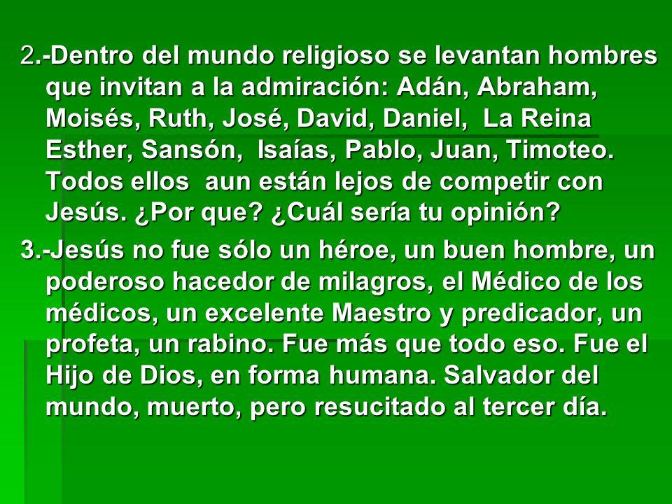 2.-Dentro del mundo religioso se levantan hombres que invitan a la admiración: Adán, Abraham, Moisés, Ruth, José, David, Daniel, La Reina Esther, Sans
