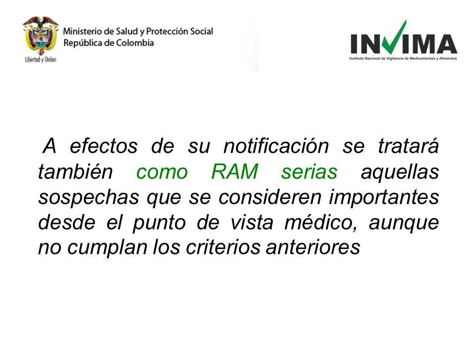 A efectos de su notificación se tratará también como RAM serias aquellas sospechas que se consideren importantes desde el punto de vista médico, aunqu