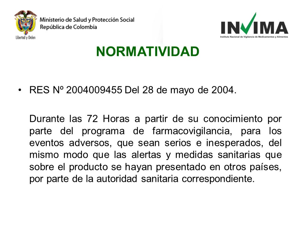 RES Nº 2004009455 Del 28 de mayo de 2004. Durante las 72 Horas a partir de su conocimiento por parte del programa de farmacovigilancia, para los event