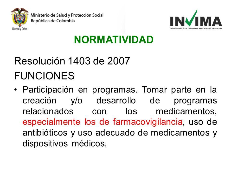 Resolución 1403 de 2007 FUNCIONES Participación en programas. Tomar parte en la creación y/o desarrollo de programas relacionados con los medicamentos