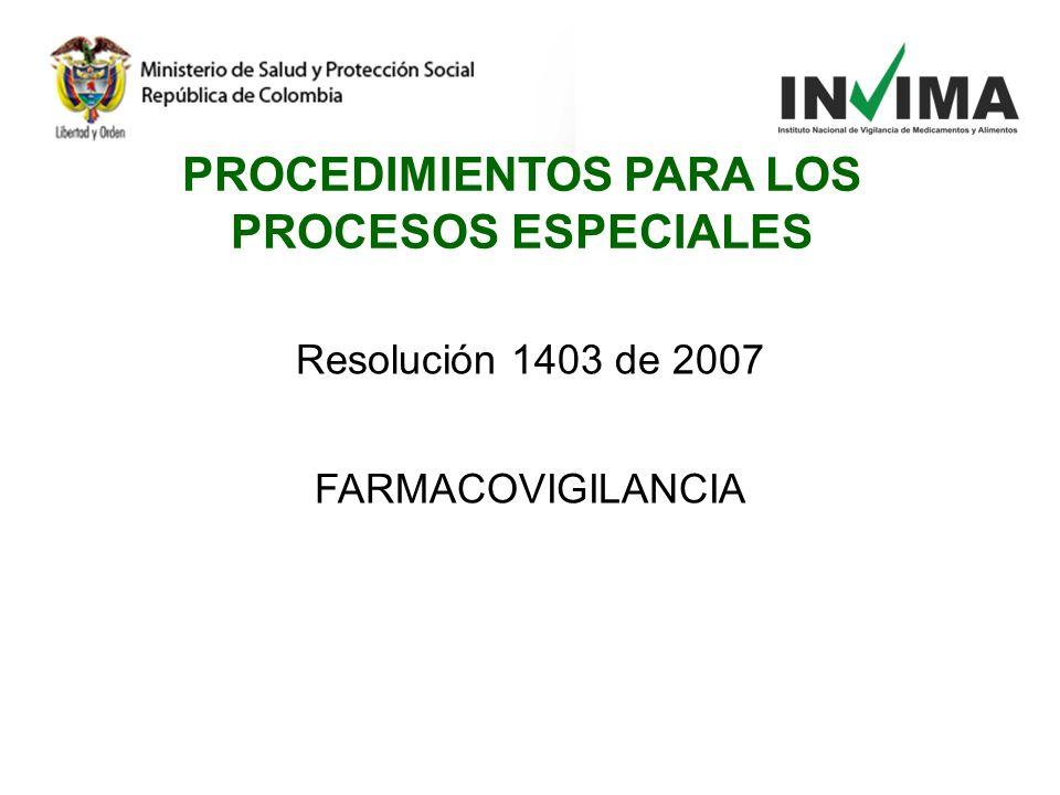 Resolución 1403 de 2007 FARMACOVIGILANCIA PROCEDIMIENTOS PARA LOS PROCESOS ESPECIALES