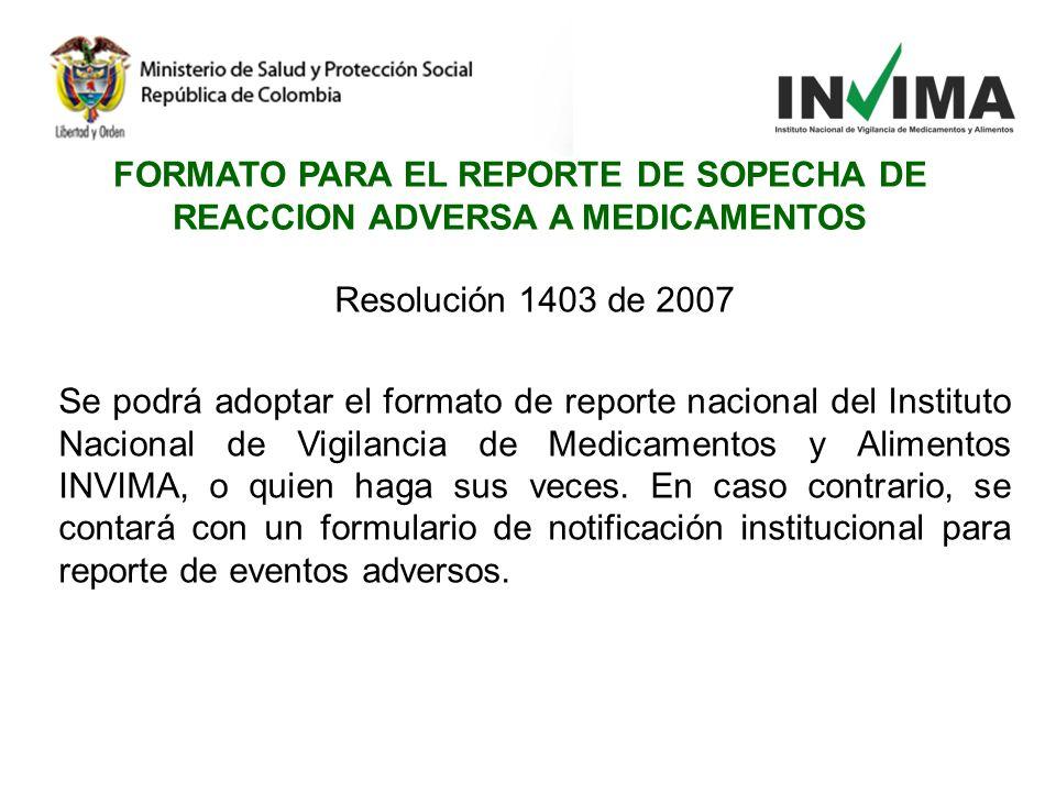 Resolución 1403 de 2007 Se podrá adoptar el formato de reporte nacional del Instituto Nacional de Vigilancia de Medicamentos y Alimentos INVIMA, o qui