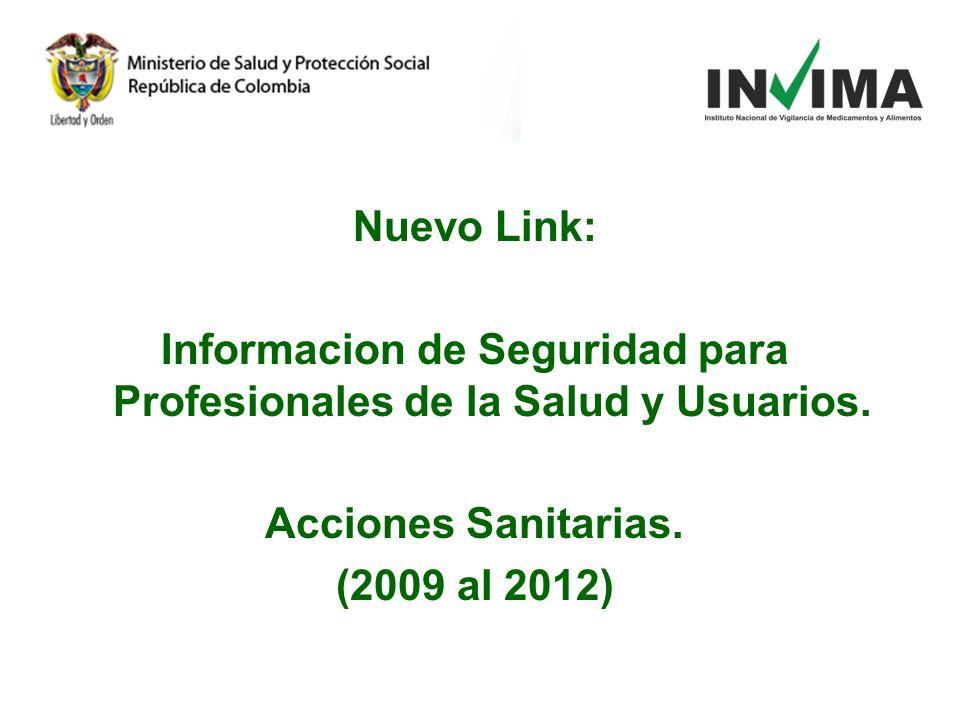 Nuevo Link: Informacion de Seguridad para Profesionales de la Salud y Usuarios. Acciones Sanitarias. (2009 al 2012)