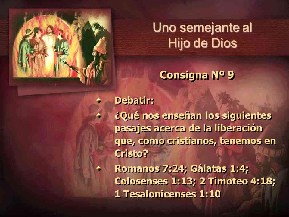 Uno semejante al Hijo de Dios Consigna Nº 9 Debatir: ¿Qué nos enseñan los siguientes pasajes acerca de la liberación que, como cristianos, tenemos en