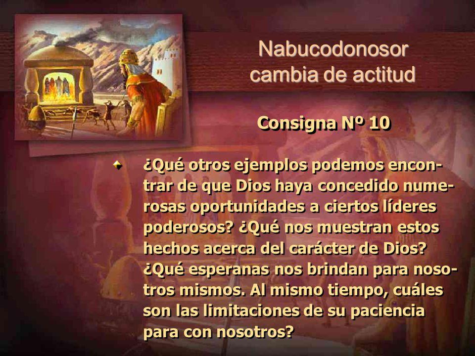 Consigna Nº 10 ¿Qué otros ejemplos podemos encon- trar de que Dios haya concedido nume- rosas oportunidades a ciertos líderes poderosos? ¿Qué nos mues