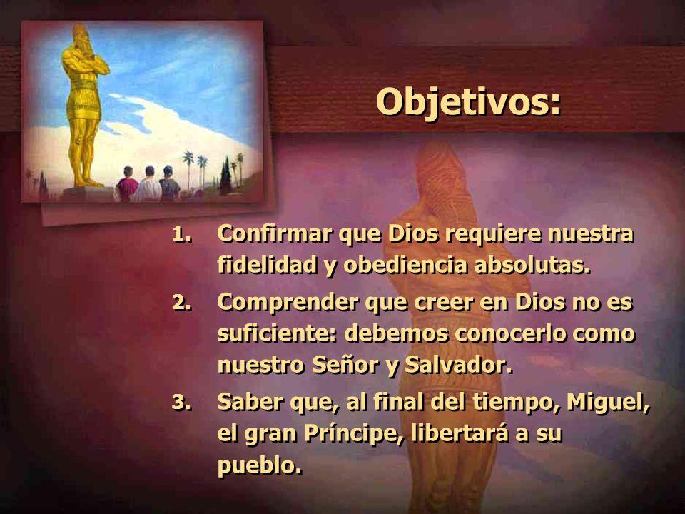 Objetivos: 1. Confirmar que Dios requiere nuestra fidelidad y obediencia absolutas. 2. Comprender que creer en Dios no es suficiente: debemos conocerl
