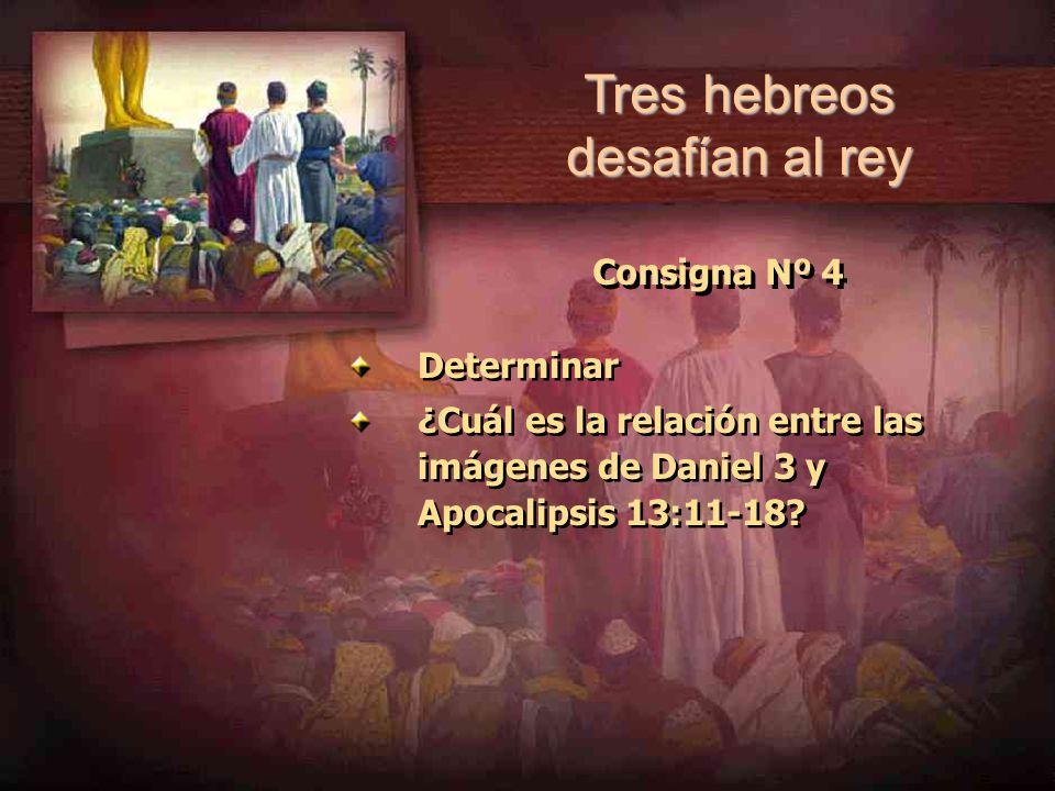 Consigna Nº 4 Determinar ¿Cuál es la relación entre las imágenes de Daniel 3 y Apocalipsis 13:11-18? Determinar ¿Cuál es la relación entre las imágene