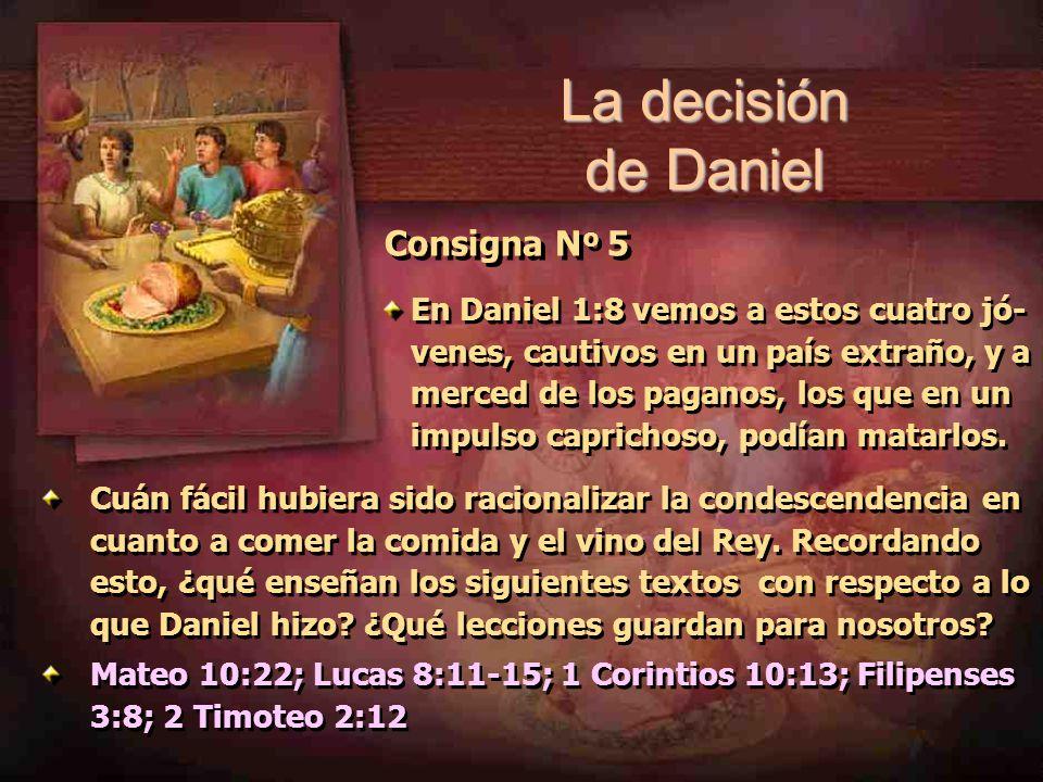 Consigna N º 5 En Daniel 1:8 vemos a estos cuatro jó- venes, cautivos en un país extraño, y a merced de los paganos, los que en un impulso caprichoso,